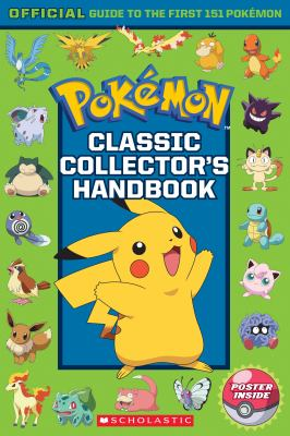 Pokemon classic collector's handbook : official guide to the first 151 pokemon.