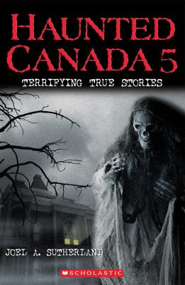 Haunted Canada 5 : terrifying true stories
